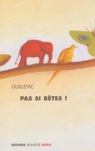 Guillevic - Pas si bêtes !.