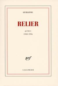 Guillevic - Relier - Poèmes 1938-1996.