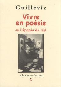 Guillevic - Vivre en poésie - Ou l'épopée du réel.