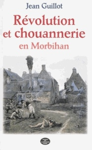Guillot - Révolution et chouannerie en Morbihan (1798-1804).