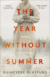 Guinevere Glasfurd - The Year Without Summer - 1816 - one event, six lives, a world changed - longlisted for the Walter Scott Prize 2021.