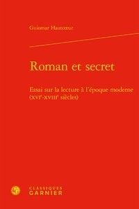 Guiomar Hautcoeur - Roman et secret - Essai sur la lecture à l'époque moderne (XVIe-XVIIIe siècles).