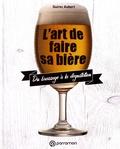 Guirec Aubert - L'art de faire sa bière - Du brassage à la dégustation.
