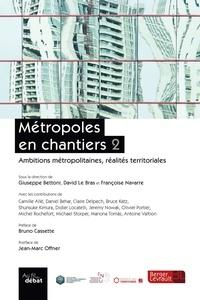 Métropoles en chantiers- Volume 2, Ambitions métropolitaines, réalités territoriales - Guiseppe Bettoni |