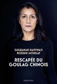 Gulbahar Haitiwaji et Rozenn Morgat - Rescapée du goulag chinois.