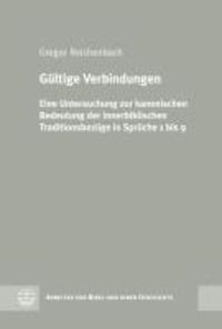 Gültige Verbindungen - Eine Untersuchung zur kanonischen Bedeutung der innerbiblischen Traditionsbezüge in Sprüche 1 bis 9.