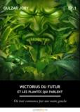 Gulzar Joby - Wictorius du futur et les plantes qui parlent, épisode 1 - Où tout commence par une main gauche.
