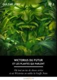 Gulzar Joby - Wictorius du futur et les plantes qui parlent, épisode 3 - Où tout un tas de choses arrive et où Wictorius en oublie la Greffe Noire.