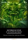 Gulzar Joby - Wictorius du futur et les plantes qui parlent, épisode 6 - Où tout se termine bien, même pour Wictorius.