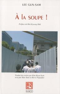 Gun-Sam Lee - A la soupe !.