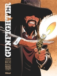 Christophe Bec - Gunfighter - Tome 01.