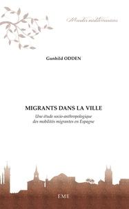 Gunhild Odden - Migrants dans la ville - Une étude socio-anthropologique des mobilités migrantes en Espagne.