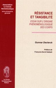 Gunnar Declerck - Résistance et tangibilité - Essai sur l'origine phénoménologique des corps.