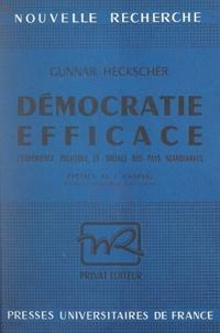 Gunnar Heckscher et Jacques Chapsal - Démocratie efficace - L'expérience politique et sociale des pays scandinaves.