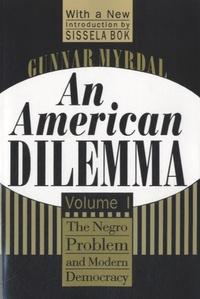 Gunnar Myrdal - An American Dilemma - Volume 1 : The Negro Problem and Modern Democracy.