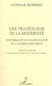 Gunnar Skirbekk - Une praxéologie de la modernité - Universalité et contextualité de la raison discursive.