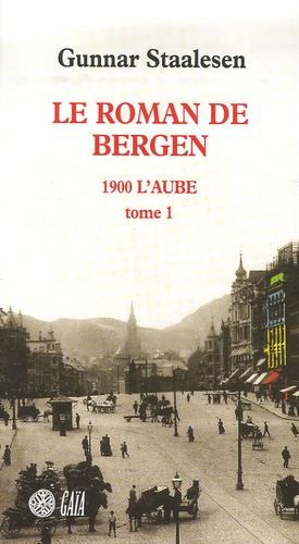 Gunnar Staalesen - Le roman de Bergen  : 1900 L'aube - Tome 1.