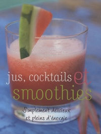 Jus, cocktails et smoothies- Simplement délicieux et pleins d'énérgie - Günter Beer |