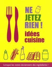 Günter Beer et Patrik Jaros - Ne jetez rien ! Idées cuisine - Lorsque les restes deviennent des ingrédients !.
