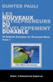 Gunter Pauli - Les nouveaux entrepreneurs du développement durable - Tome 1, 50 brillants exemples de l'économie bleue.