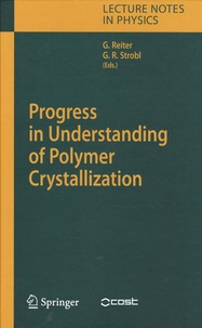 Günter Reiter et Gert R. Strobl - Progress in Understanding of Polymer Crystallization.