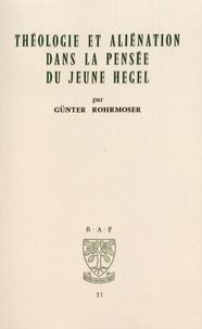 Théologie et aliénation dans la pensée du jeune Hegel - Günter Rohrmoser  