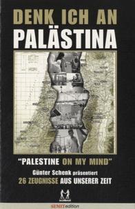 Günter Schenk - Denk ich an Palästina - 26 Zeugnisse aus unserer Zeit.