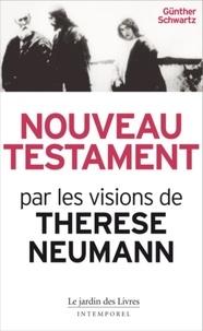 Günter Schwartz - Nouveau Testament - Le Christ par les visions de Thérèse Neumann.