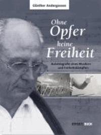 Günther Andergassen - Ohne Opfer keine Freiheit - Autobiografie eines Musikers und Freiheitskämpfers.
