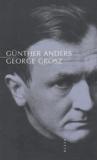 Günther Anders - George Grosz - Suivi de Un mort est mort.