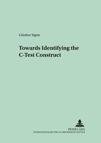 Günther Sigott - Towards Identifying the C-Test Construct.