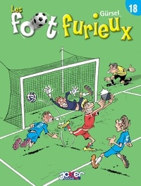 Gürcan Gürsel - Les foot furieux Tome 18.