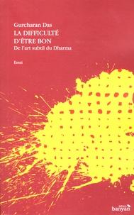 Gurcharan Das - La difficulté d'être bon - De l'art subtil du dharma.