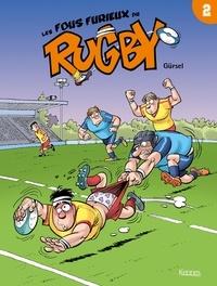 Gürsel - Les Fous furieux du rugby T02.