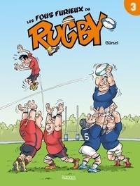 Gürsel - Les Fous furieux du rugby T03.
