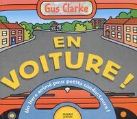 Gus Clarke - En voiture ! - Un livre animé pour etits conducteurs !.