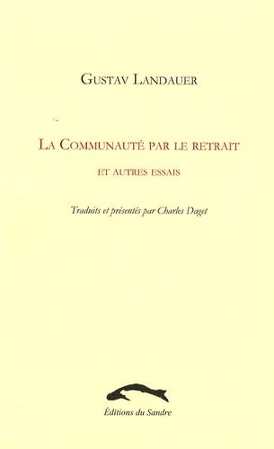 Gustav Landauer - La Communauté par le retrait et autres essais.