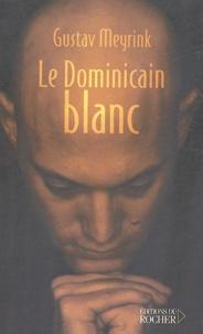 Gustav Meyrink - Le dominicain blanc.