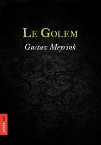 Gustav Meyrink - Le Golem - dans le ghetto de Prague, la vieille légende initie un des plus hauts sommets du livre fantastique.