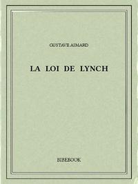 Gustave Aimard - La loi de Lynch.