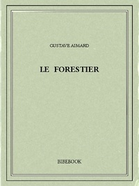 Gustave Aimard - Le forestier.