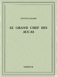 Gustave Aimard - Le Grand Chef des Aucas.