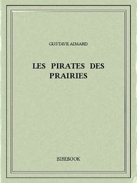 Gustave Aimard - Les pirates des prairies.