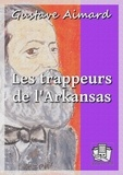 Gustave Aimard - Les trappeurs de l'Arkansas.