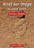 Gustave Akakpo - Arrêt sur image et autres textes - MST - A la Bouletterie - Où est passé le temps ?.