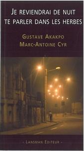 Gustave Akakpo et Marc-Antoine Cyr - Je reviendrai de nuit te parler dans les herbes.