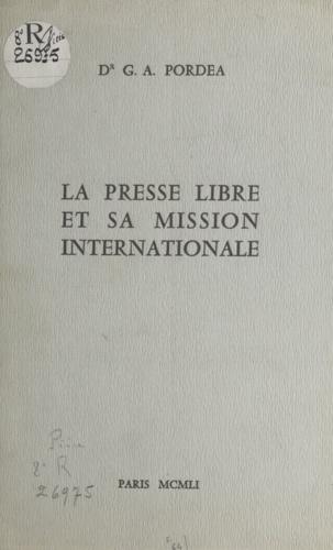 Gustave Augustin Pordea - La presse libre et sa mission internationale.