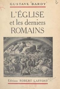 Gustave Bardy - L'Église et les derniers Romains.