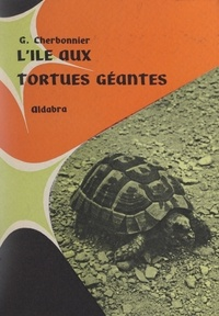 Gustave Cherbonnier - Aldabra, l'île aux tortues géantes.