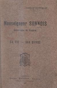 Gustave Chevallier et Jean Chollet - Monseigneur Sonnois, archevêque de Cambrai - Sa vie, son œuvre.